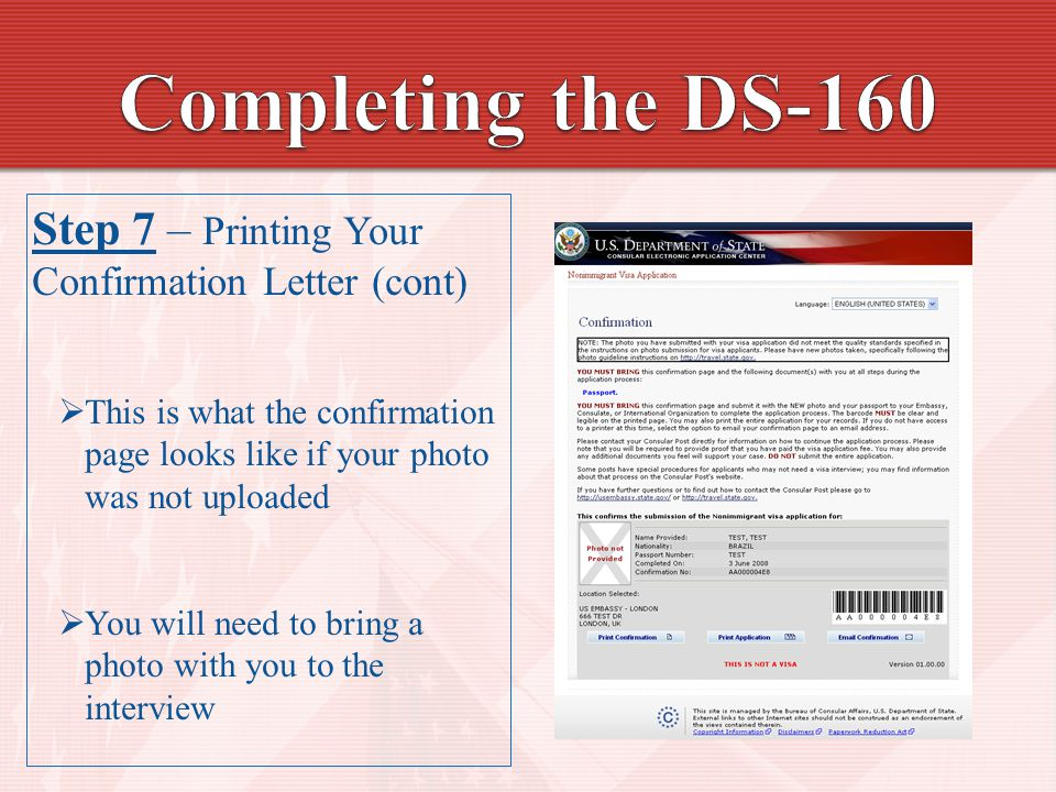 Step 7 – Printing Your Confirmation Letter (cont)  This is what the confirmation page looks like if your photo was not uploaded  You will need to bring a photo with you to the interview