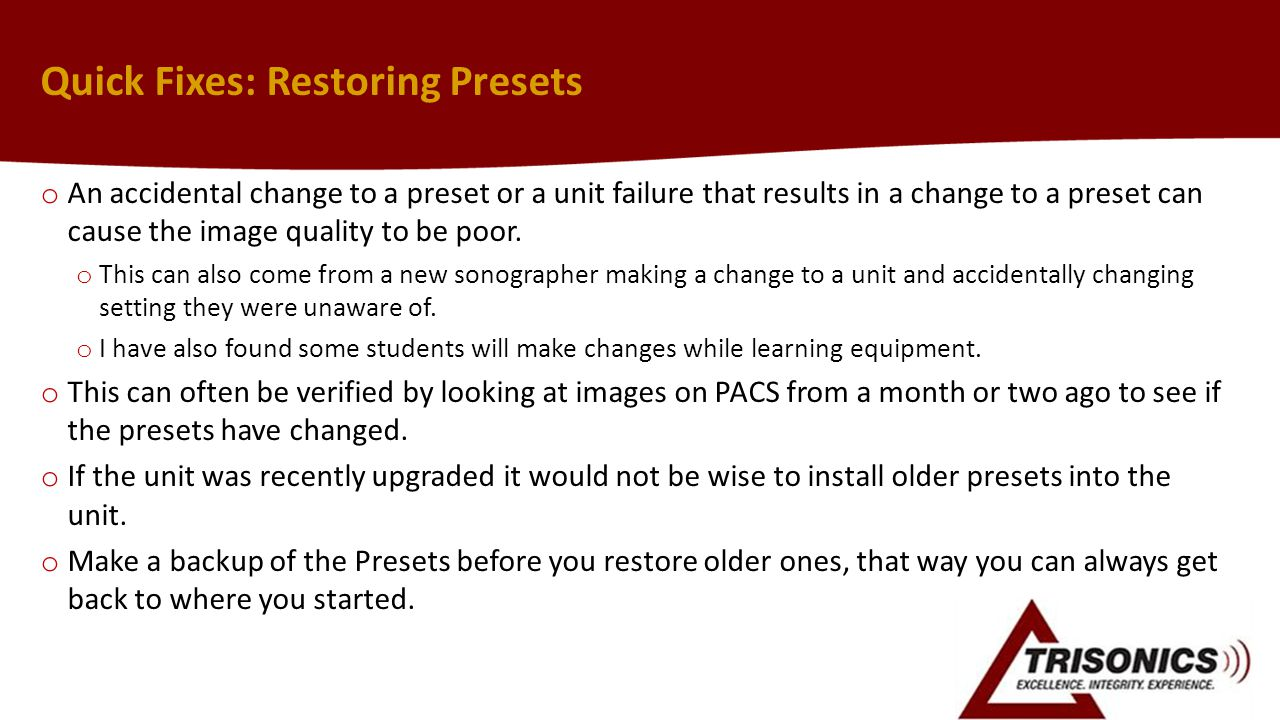 Quick Fixes: Restoring Presets o An accidental change to a preset or a unit failure that results in a change to a preset can cause the image quality to be poor.