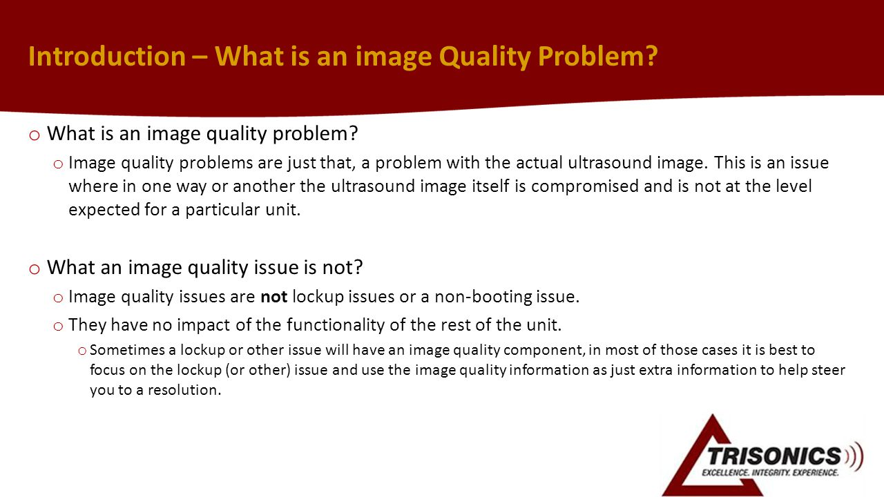 Introduction – What is an image Quality Problem? o What is an image quality problem? o Image quality problems are just that, a problem with the actual