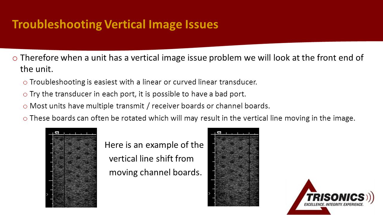 Troubleshooting Vertical Image Issues o Therefore when a unit has a vertical image issue problem we will look at the front end of the unit. o Troubles