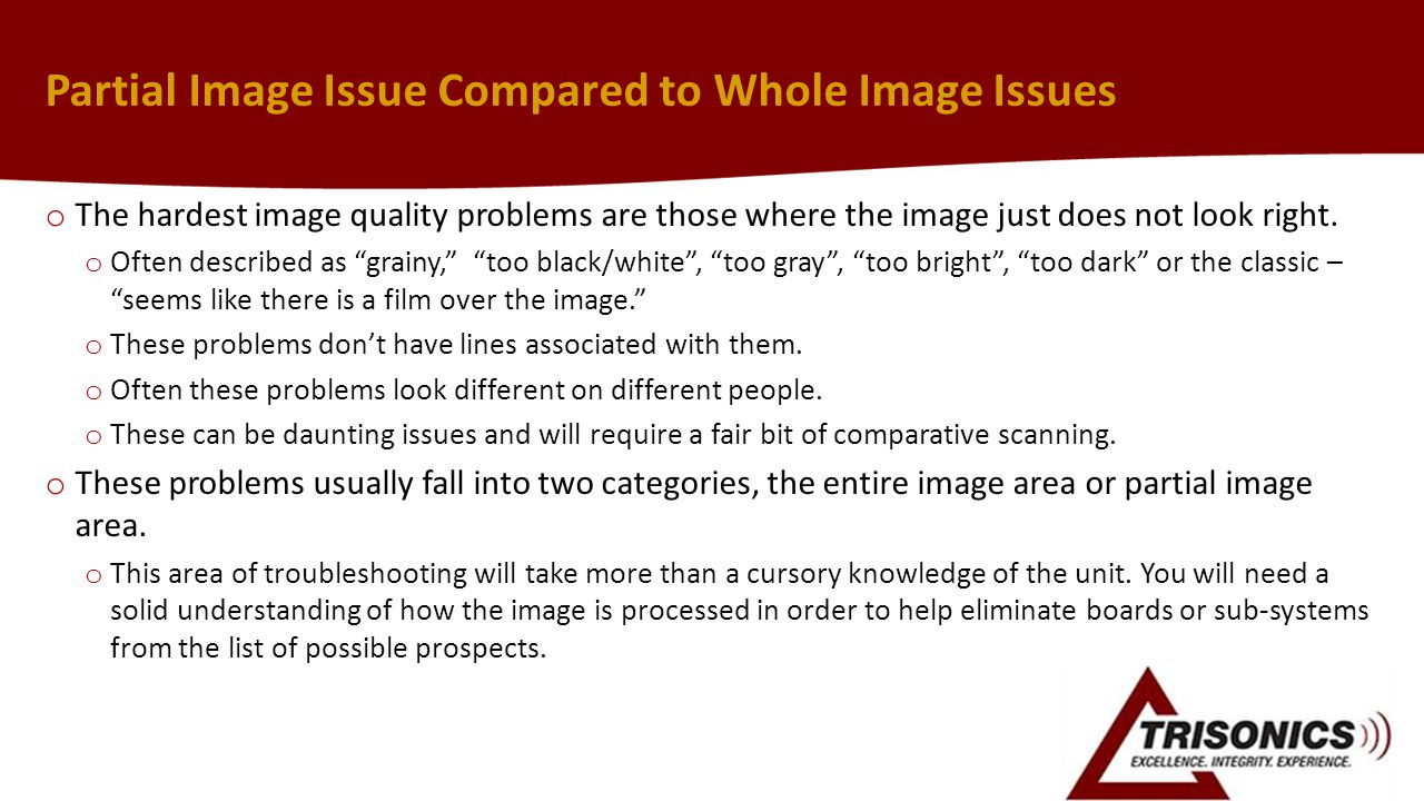 Partial Image Issue Compared to Whole Image Issues o The hardest image quality problems are those where the image just does not look right. o Often de