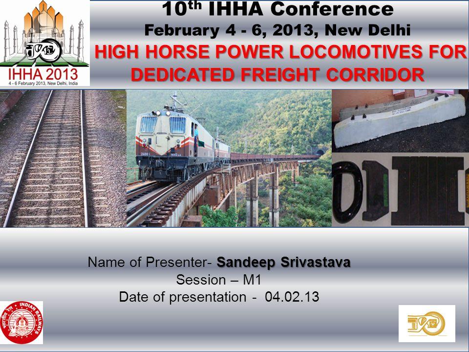 10 th International Heavy Haul Association Conference, 4-6 February, 2013, New Delhi. HIGH HORSE POWER LOCOMOTIVES FOR DEDICATED FREIGHT CORRIDOR 10 t