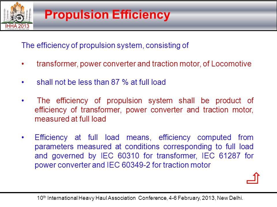 10 th International Heavy Haul Association Conference, 4-6 February, 2013, New Delhi. Propulsion Efficiency The efficiency of propulsion system, consi