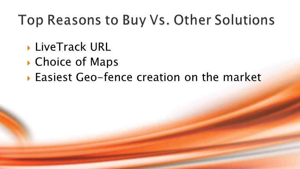  LiveTrack URL  Choice of Maps  Easiest Geo-fence creation on the market