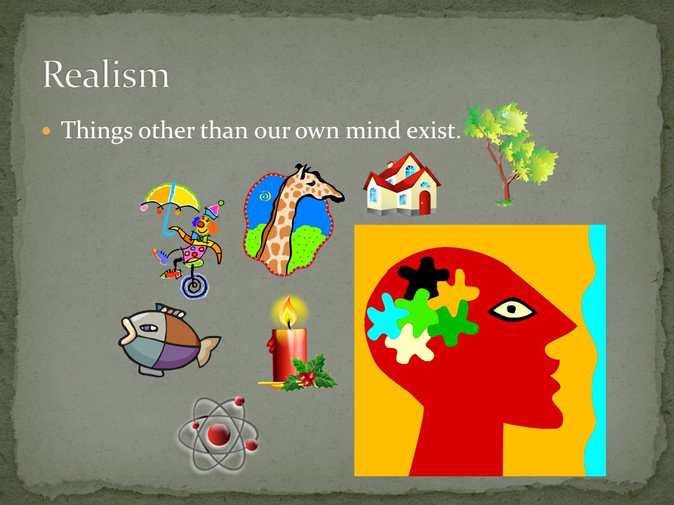 Things other than our own mind exist.