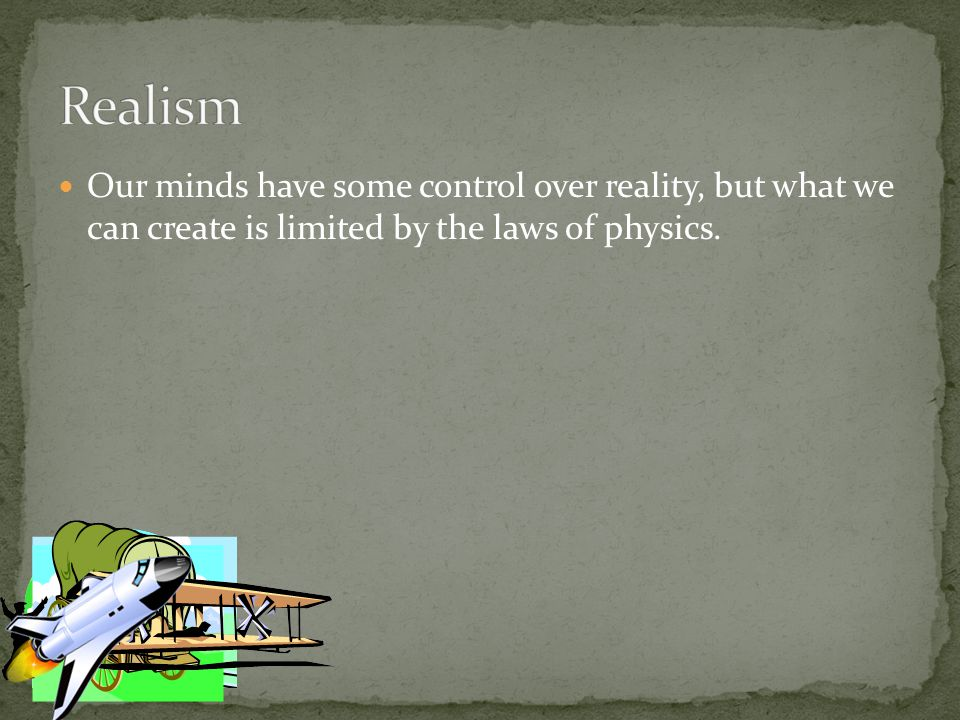 Our minds have some control over reality, but what we can create is limited by the laws of physics.