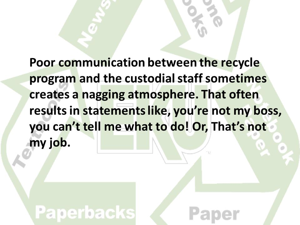 Poor communication between the recycle program and the custodial staff sometimes creates a nagging atmosphere.