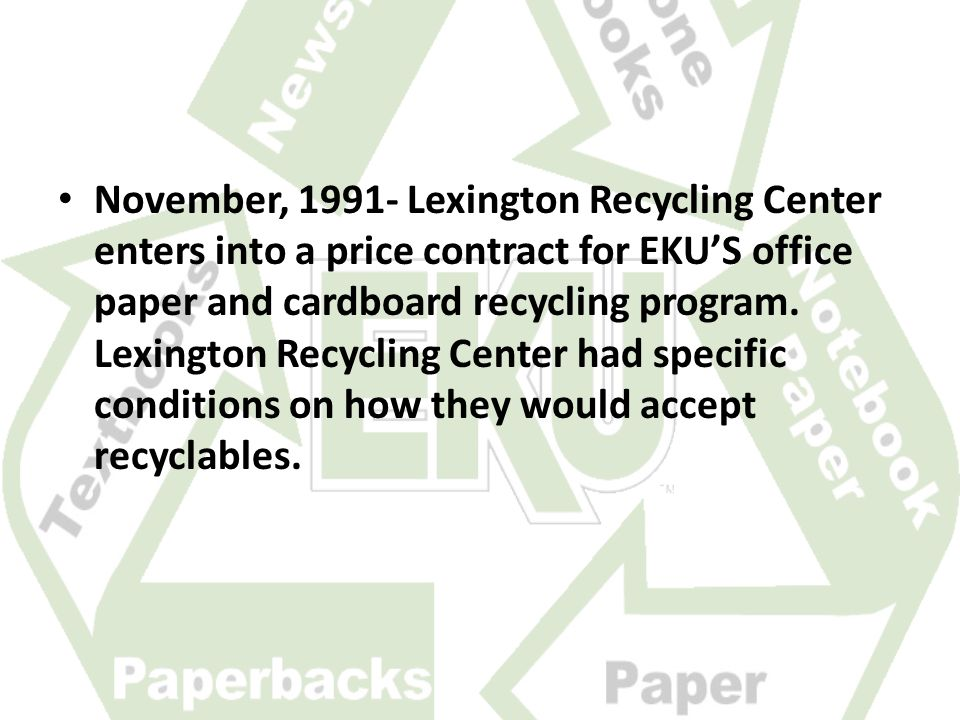 November, 1991- Lexington Recycling Center enters into a price contract for EKU'S office paper and cardboard recycling program.