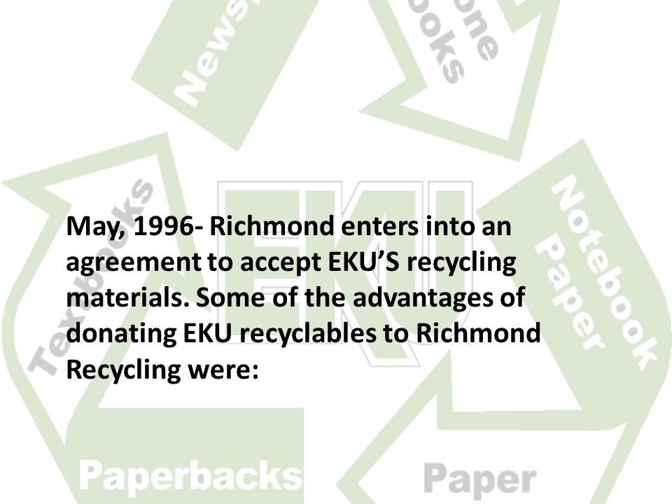 May, 1996- Richmond enters into an agreement to accept EKU'S recycling materials.