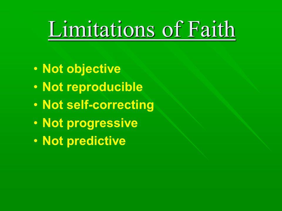 Limitations of Faith Not objective Not reproducible Not self-correcting Not progressive Not predictive