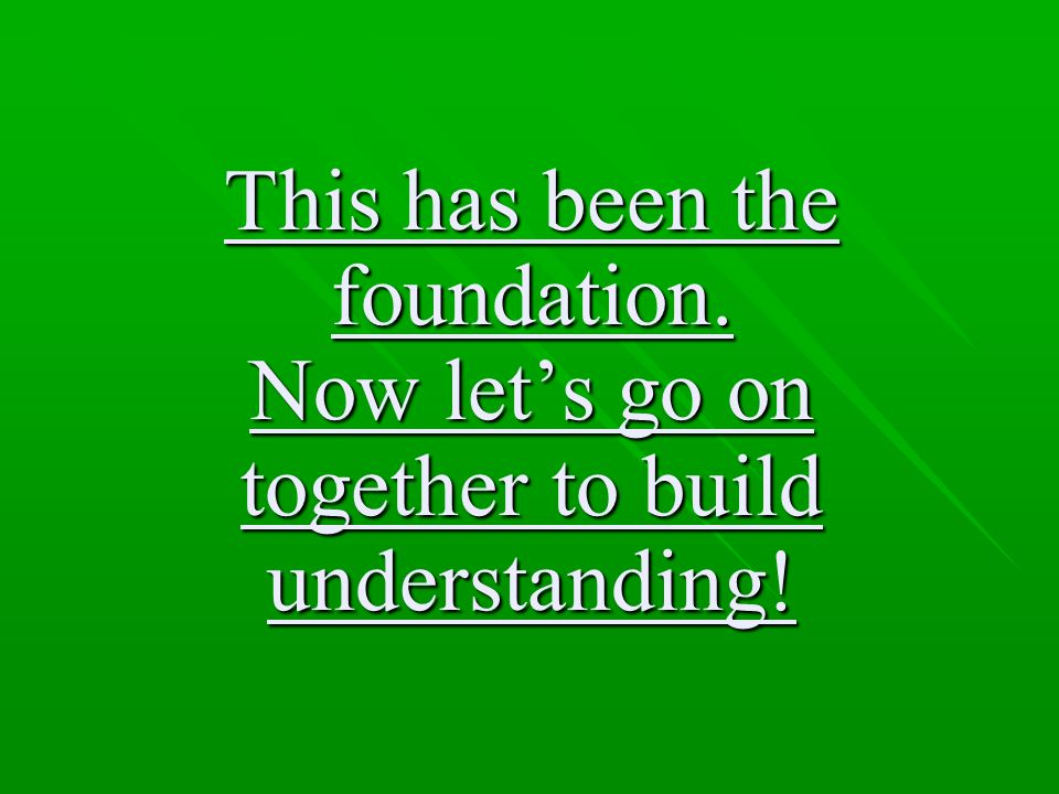 This has been the foundation. Now let's go on together to build understanding!
