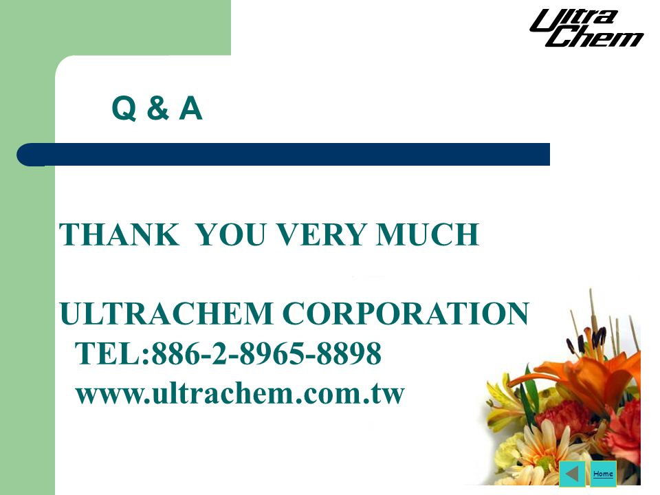 Q & A THANK YOU VERY MUCH ULTRACHEM CORPORATION TEL:886-2-8965-8898 www.ultrachem.com.tw Home