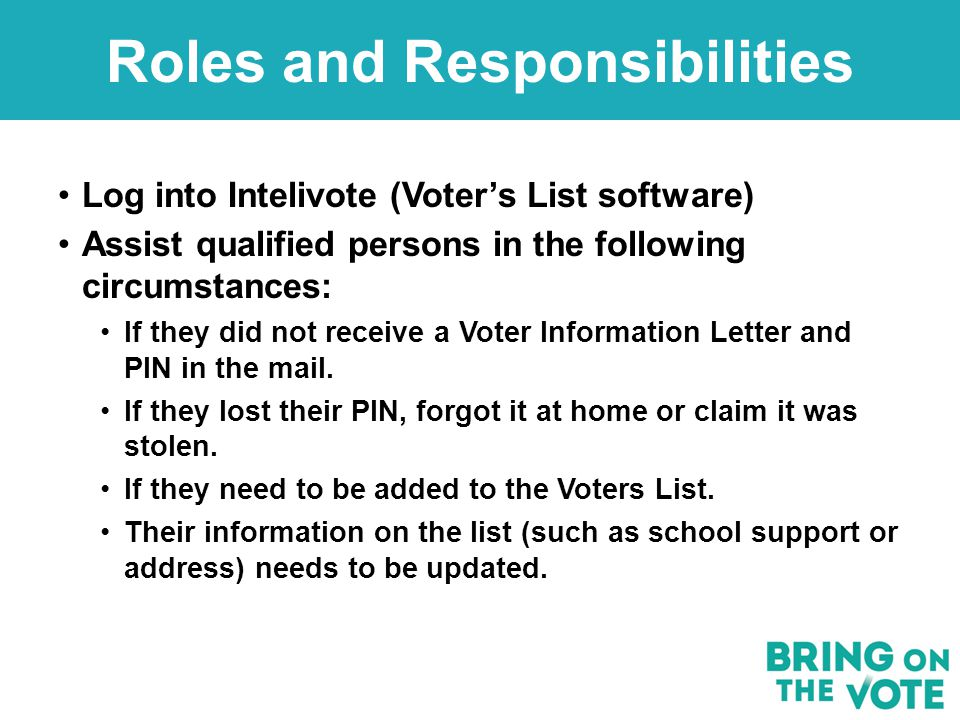 Log into Intelivote (Voter's List software) Assist qualified persons in the following circumstances: If they did not receive a Voter Information Letter and PIN in the mail.