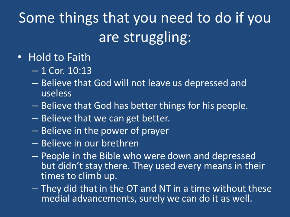 Some things that you need to do if you are struggling: Hold to Faith – 1 Cor.