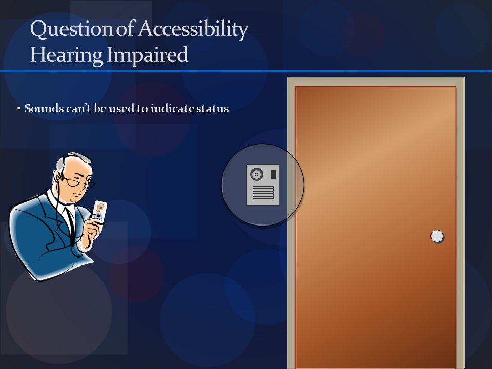 Question of Accessibility Badge reader lowered Fingerprint scanner within reach Lights to indicate operating mode