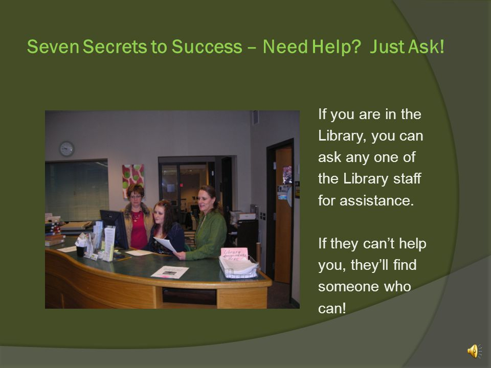 Seven Secrets to Success – Need Help. Just Ask. You can even find help online.