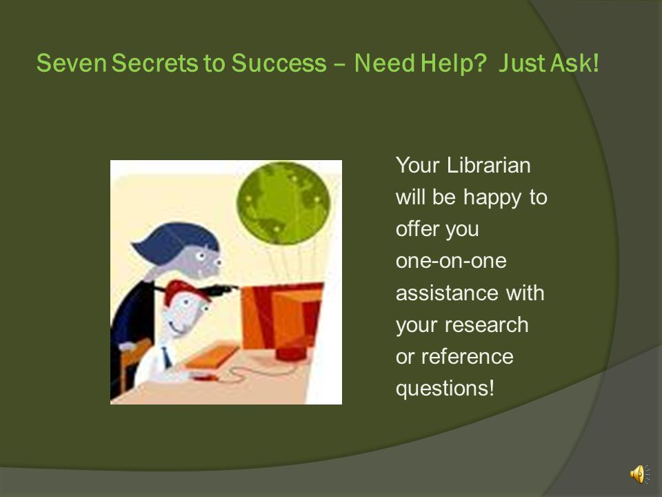 Seven Secrets to Success – Need Help. Just Ask.