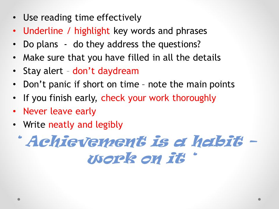 Use reading time effectively Underline / highlight key words and phrases Do plans - do they address the questions.