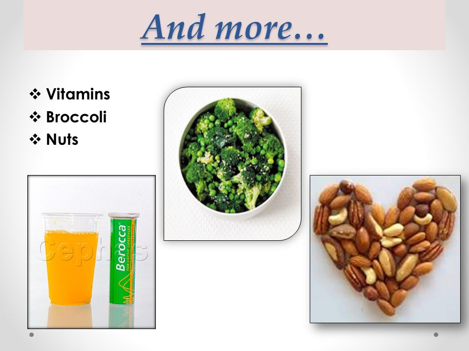 And more…  Vitamins  Broccoli  Nuts