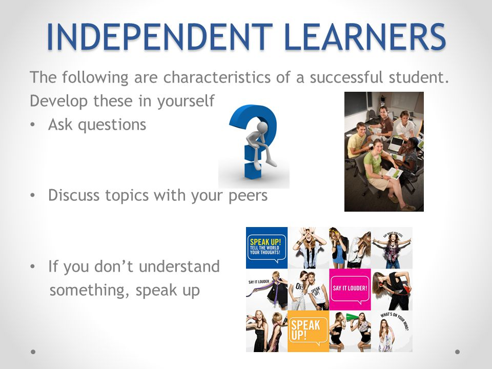 INDEPENDENT LEARNERS The following are characteristics of a successful student.
