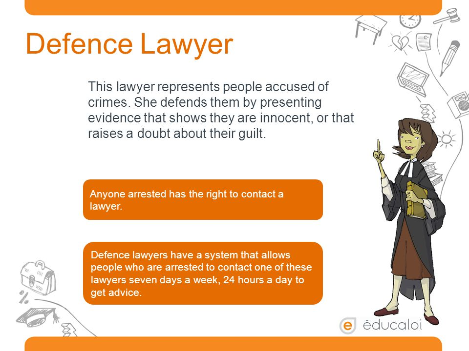 Defence Lawyer This lawyer represents people accused of crimes.