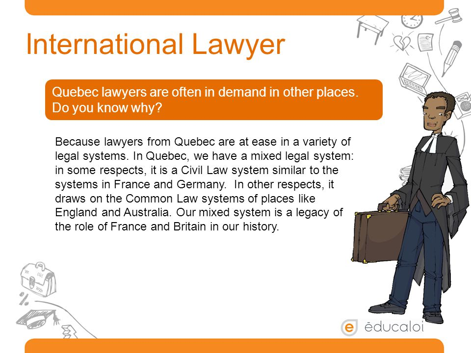 International Lawyer Quebec lawyers are often in demand in other places.