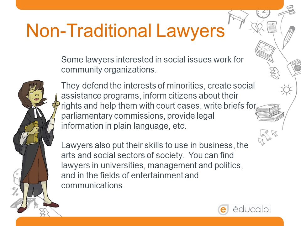 Non-Traditional Lawyers Some lawyers interested in social issues work for community organizations.