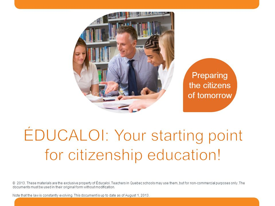Preparing the citizens of tomorrow © 2013. These materials are the exclusive property of Éducaloi.