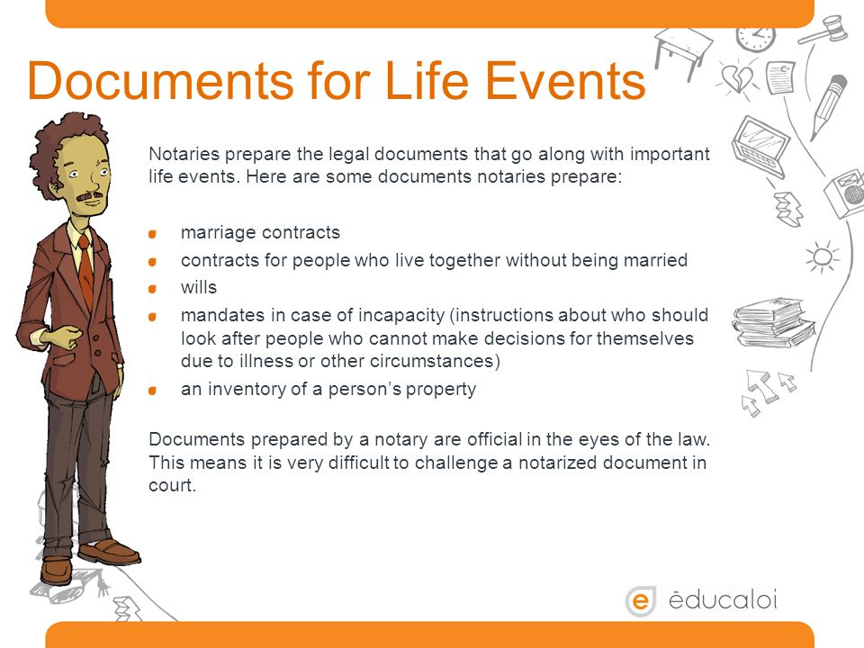 Documents for Life Events Notaries prepare the legal documents that go along with important life events.