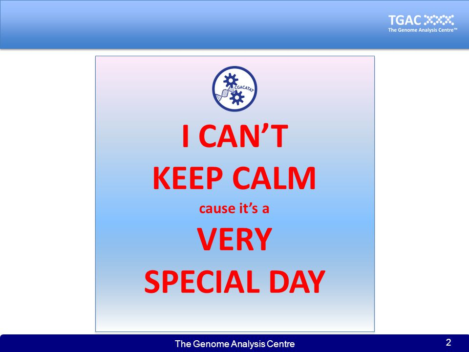 The Genome Analysis Centre 2 I CAN'T KEEP CALM cause it's a VERY SPECIAL DAY