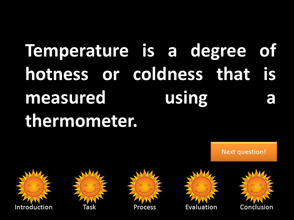 __________ is a degree of hotness or coldness that is measured using a thermometer.