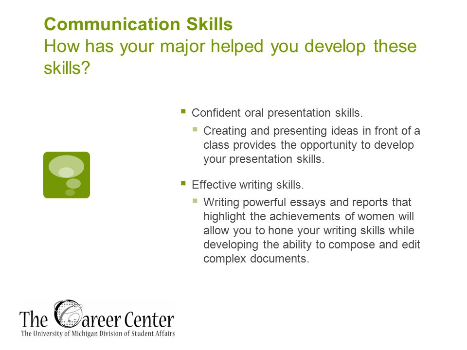 Communication Skills How has your major helped you develop these skills.