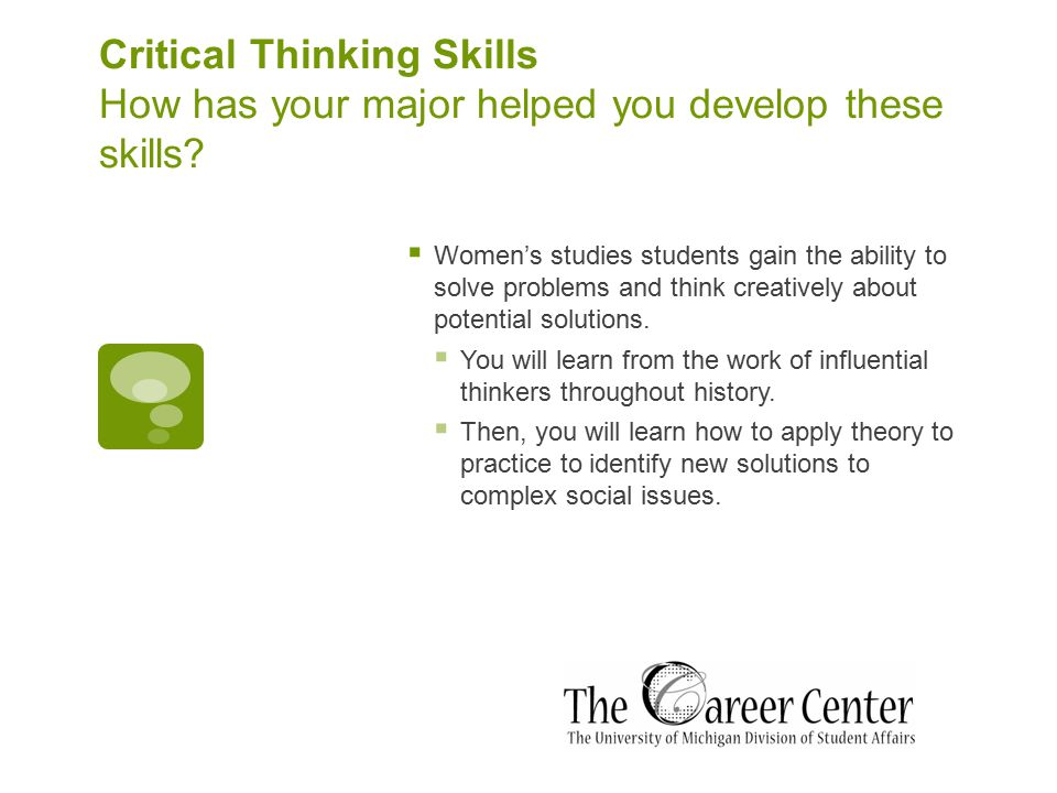 Critical Thinking Skills Where else have you developed these skills through your experiences at U of M?