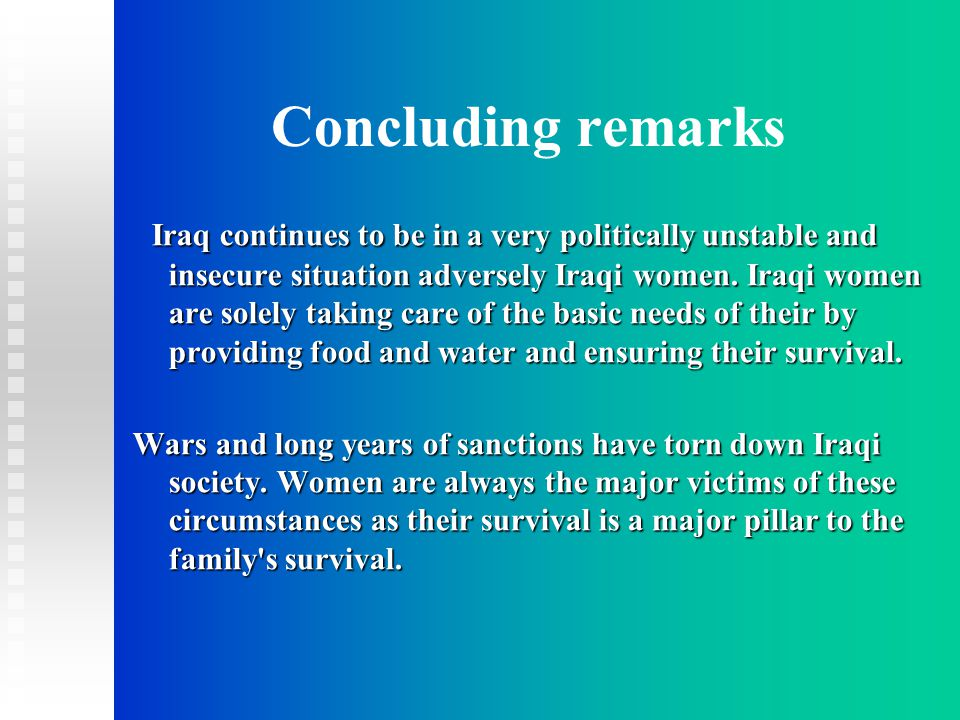 Concluding remarks Iraq continues to be in a very politically unstable and insecure situation adversely Iraqi women.