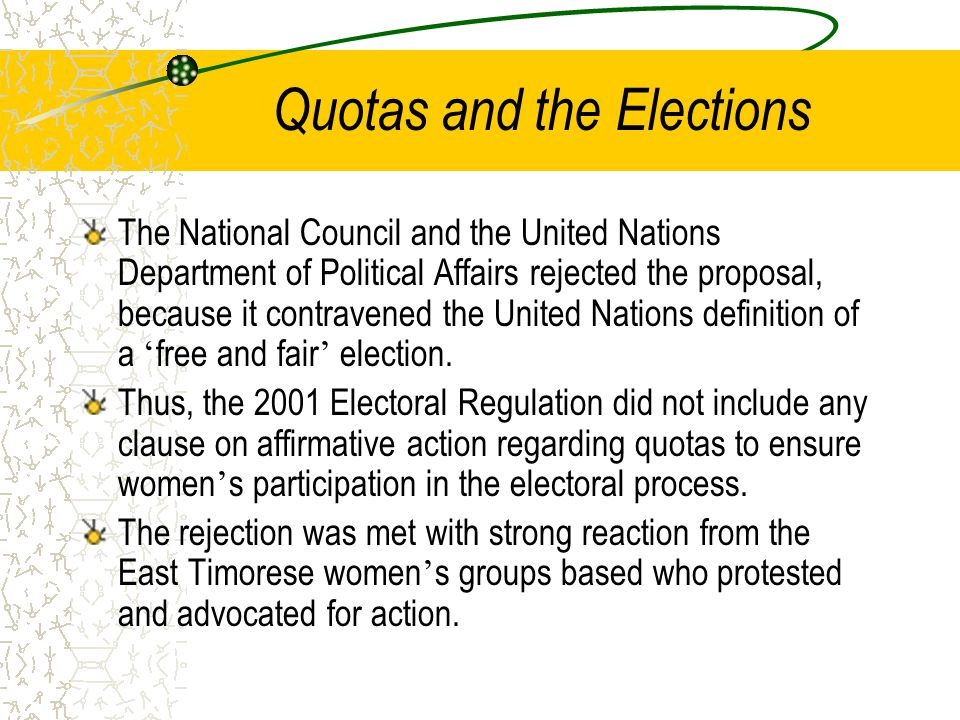 Quotas and the Elections The National Council and the United Nations Department of Political Affairs rejected the proposal, because it contravened the United Nations definition of a ' free and fair ' election.