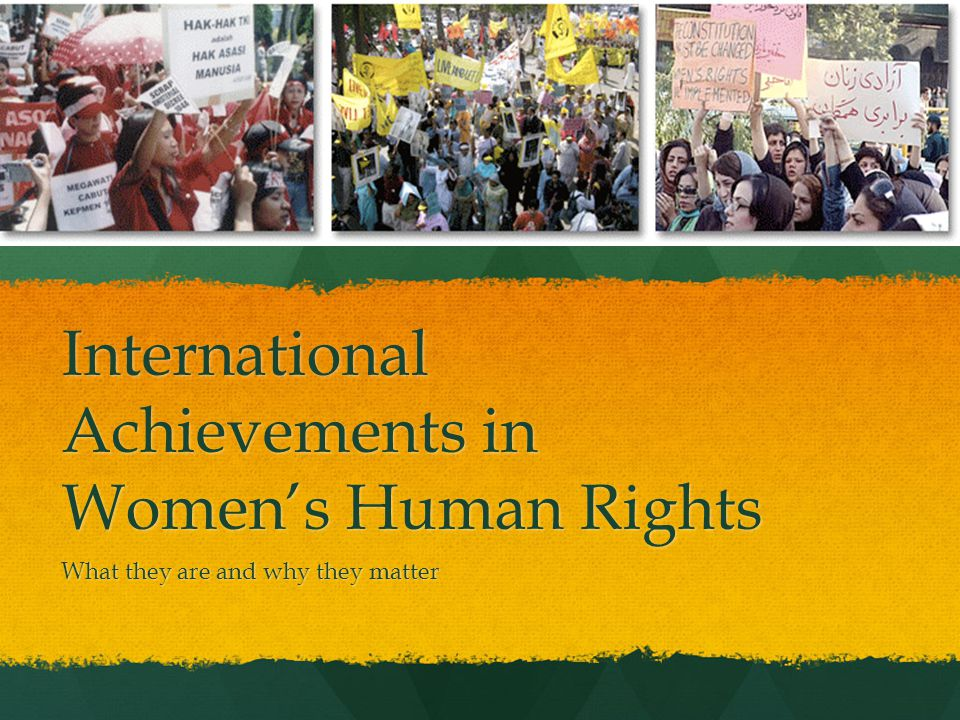 International Achievements in Women's Human Rights What they are and why they matter