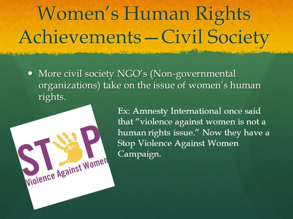 Women's Human Rights Achievements—Civil Society More civil society NGO's (Non-governmental organizations) take on the issue of women's human rights.