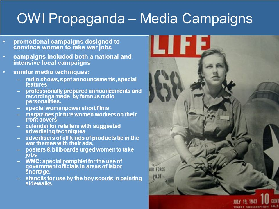 OWI Propaganda – Media Campaigns promotional campaigns designed to convince women to take war jobs campaigns included both a national and intensive lo