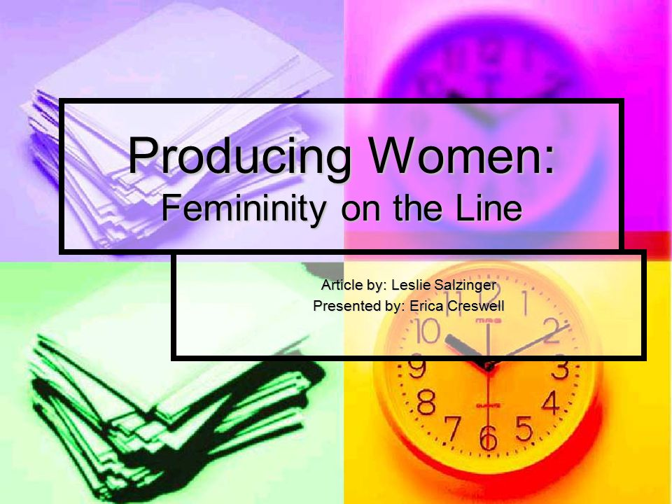 Producing Women: Femininity on the Line Article by: Leslie Salzinger Presented by: Erica Creswell