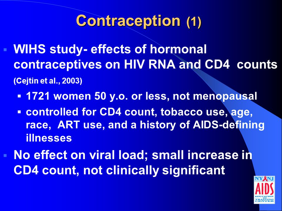 Contraception (1)  WIHS study- effects of hormonal contraceptives on HIV RNA and CD4 counts (Cejtin et al., 2003)  1721 women 50 y.o.