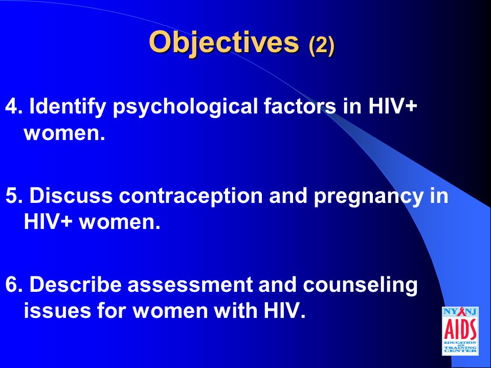Objectives (2) 4. Identify psychological factors in HIV+ women.