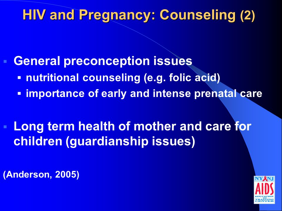 HIV and Pregnancy: Counseling (2)  General preconception issues  nutritional counseling (e.g.