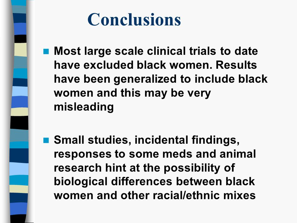Conclusions Most large scale clinical trials to date have excluded black women.