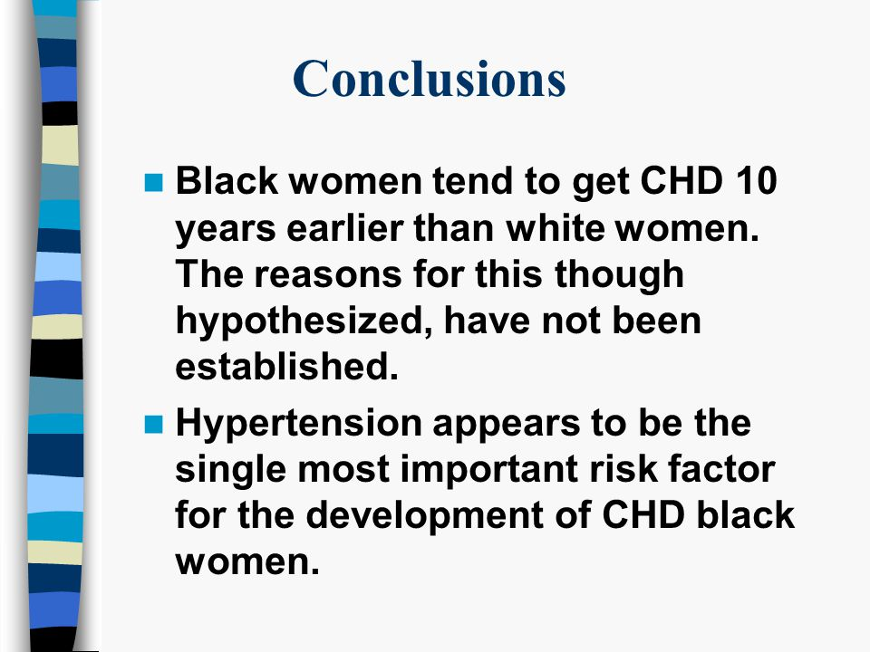 Conclusions Black women tend to get CHD 10 years earlier than white women.