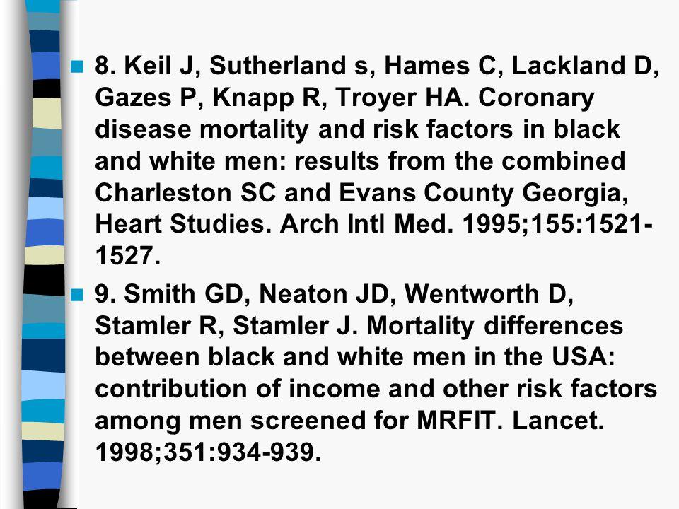 8. Keil J, Sutherland s, Hames C, Lackland D, Gazes P, Knapp R, Troyer HA. Coronary disease mortality and risk factors in black and white men: results