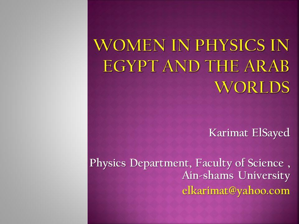 Karimat ElSayed Physics Department, Faculty of Science, Ain-shams University elkarimat@yahoo.com