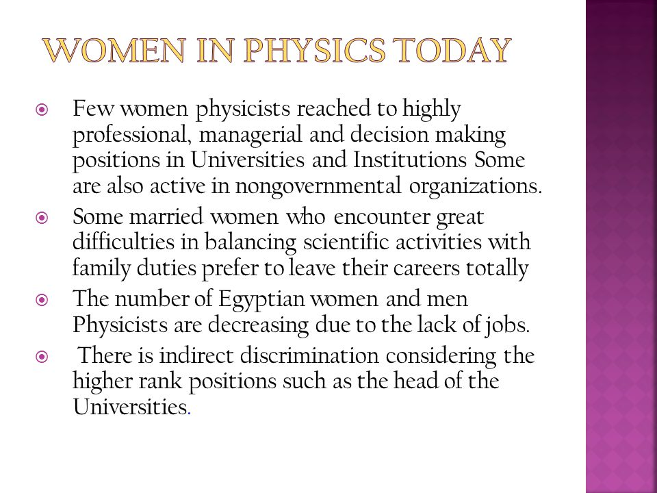  Few women physicists reached to highly professional, managerial and decision making positions in Universities and Institutions Some are also active