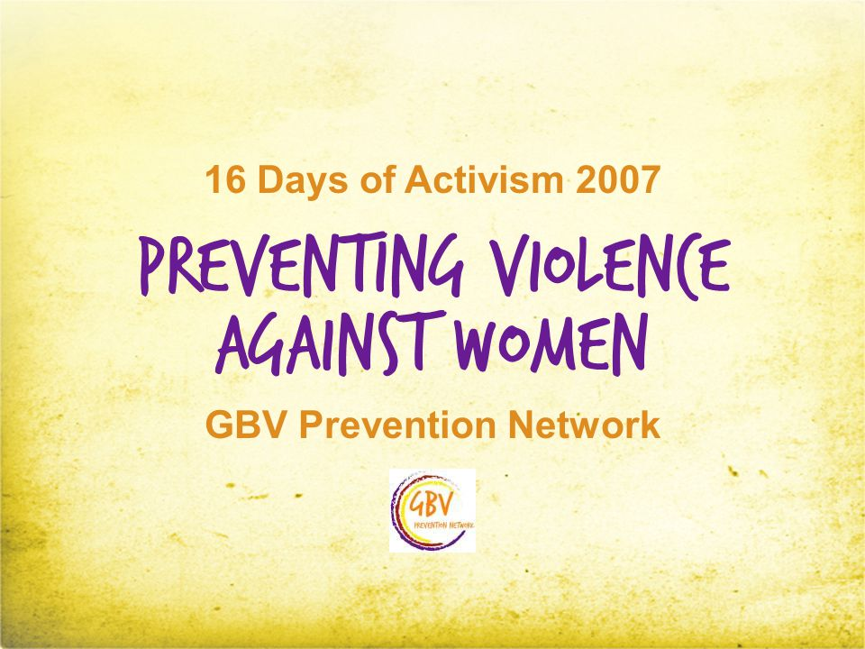 Preventing Violence GBV Prevention Network Against Women 16 Days of Activism 2007