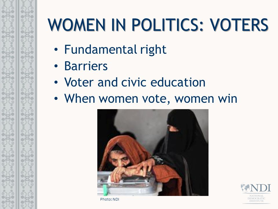 WOMEN IN POLITICS: VOTERS Fundamental right Barriers Voter and civic education When women vote, women win Photo: NDI