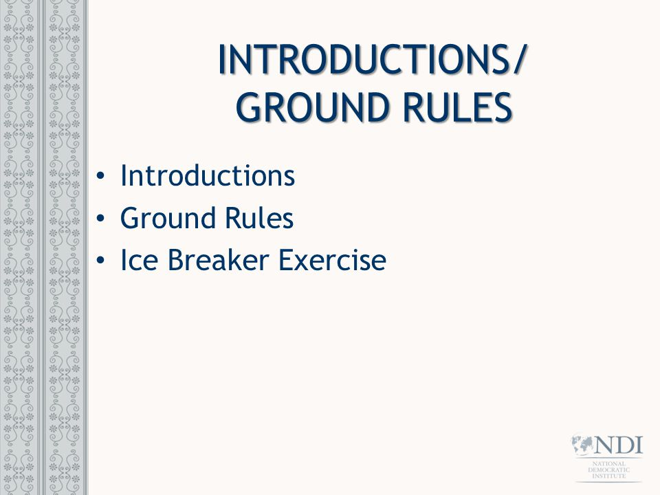 INTRODUCTIONS/ GROUND RULES Introductions Ground Rules Ice Breaker Exercise